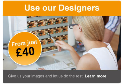 Use our designers. From just £40. Give us your images and we'll do the rest.